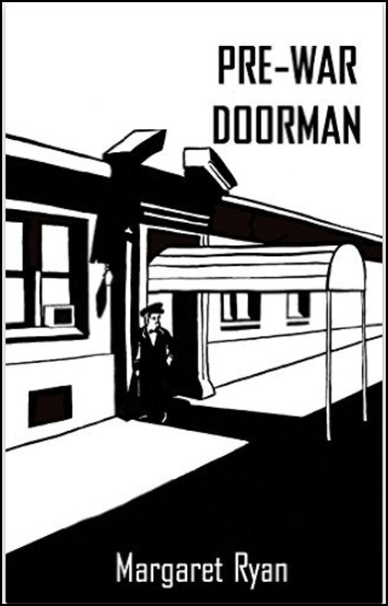 Black and white cover. Throw-back design of a dead simple doorman outside a hotel facade. In the white sky PRE-WAR DOORMAN in black. On the black street Margaret Ryan in white.