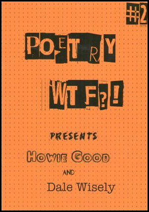 Orange cover with POETRY then WFG?! in caps in orange on black squares like cut up text, uneven rows. Under this PRESENTS in smaller but ordinary black text. Below this author names. Howie Good is in white letters with black outlines and Dale Wisely in ordinary lower case black letters.