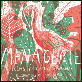 The jacket is square and highly colourful. All of it is filled with a rich design in pinky orange, green, white and brown, with a large bird in the middle, perhaps a flamingo, and lots of different leaves, and perhaps water, different specks and lines and speckles and textures. The title is in huge white letters that looks hand drawn. They stretch from one side of the pamphlet to the other in the bottom third of the jacket. Below this in the same font but much smaller and quite hard to see are the words: POEMS BY CHERYL PEARSON. A simlar statement about the illustrator is below this, slightly smaller again. All text is white.