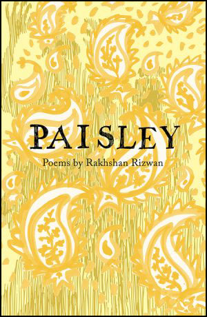 The cover is a shiny laminate, with a background of yellow paisley pattern, like curtain material. The title is in large black caps in the centre, in a handwriting style -- they may be drawn. Beneath this in small lower case 'Poems by Rakhshan Rizwan'. Both are centred.
