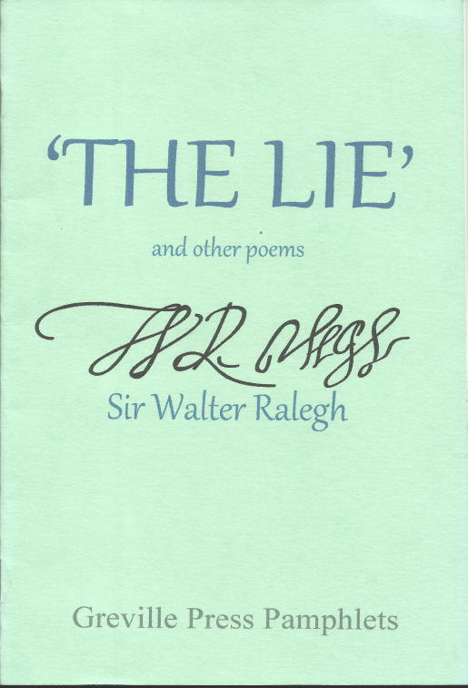 The jacket is pale blue in colour. The title 'The Lie' is in huge caps in the top third, in a dark blue. 'and other poems' is in very small lower case below it. Below that is a replica of Raleigh's signature in black, very ornate and curly, and below that a printed version of his name. At the very bottom the words: Greville Press Pamphlets. Quite a handsome cover and the signature is both beautiful and striking.